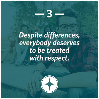 Despite differences, everybody deserves to be treated with respect.
