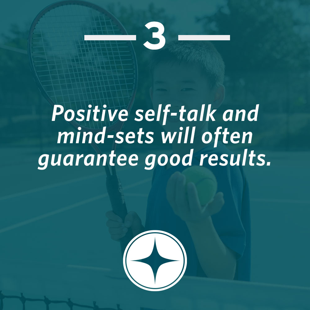 Positive self-talk and mind-sets will often guarantee good results.