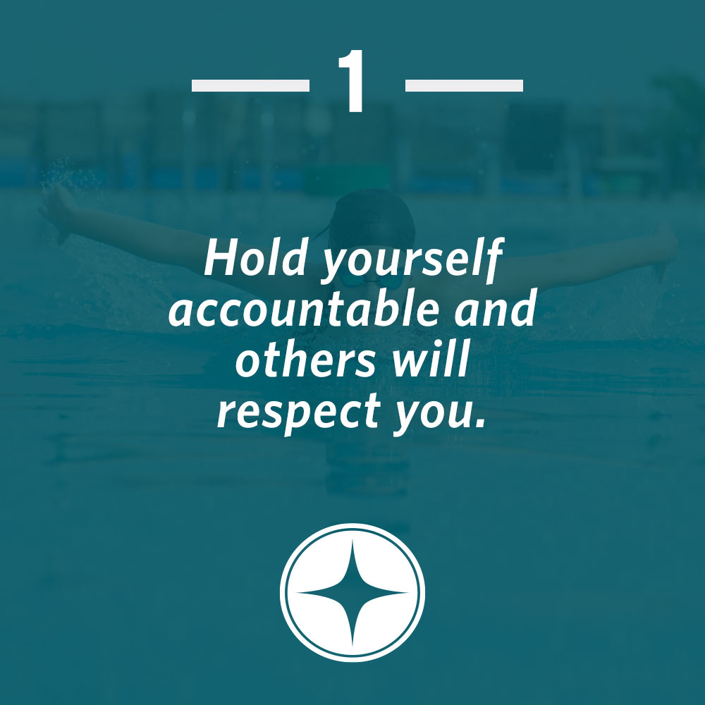 Hold yourself accountable and others will respect you.