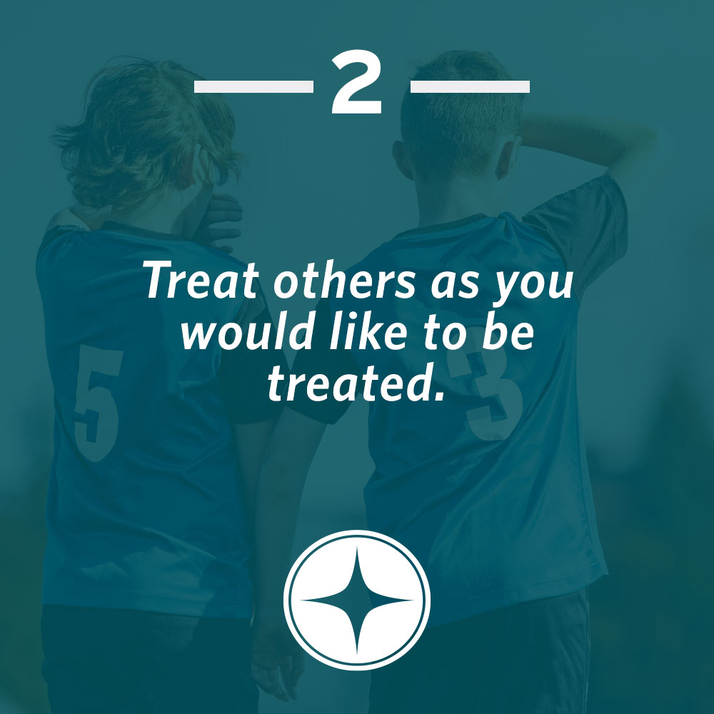Treat others as you would like to be treated.