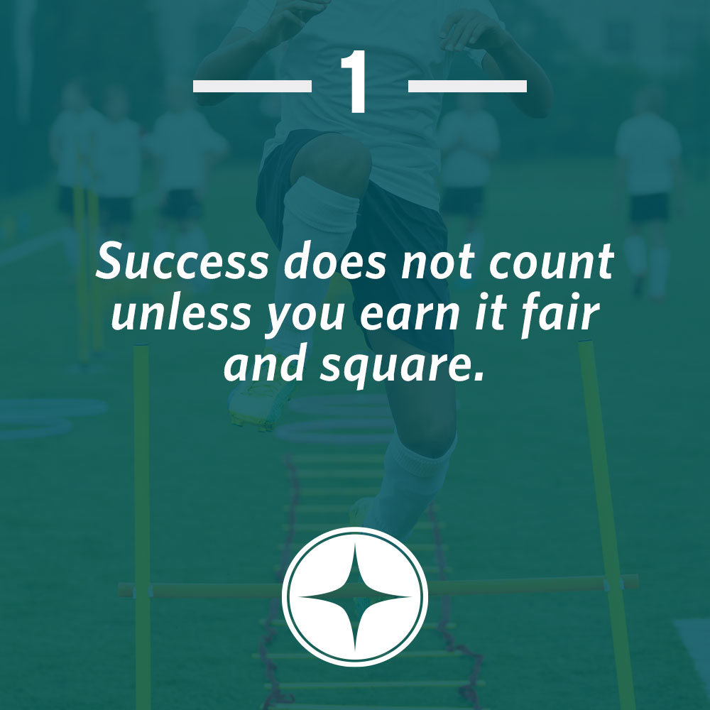 Success does not count unless you earn it fair and square.