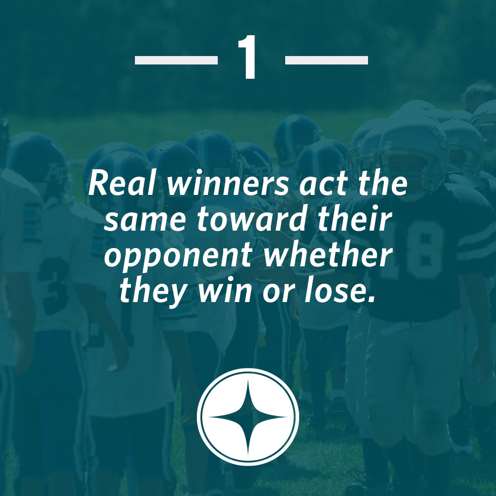 Real winners act the same toward their opponent whether they win or lose.