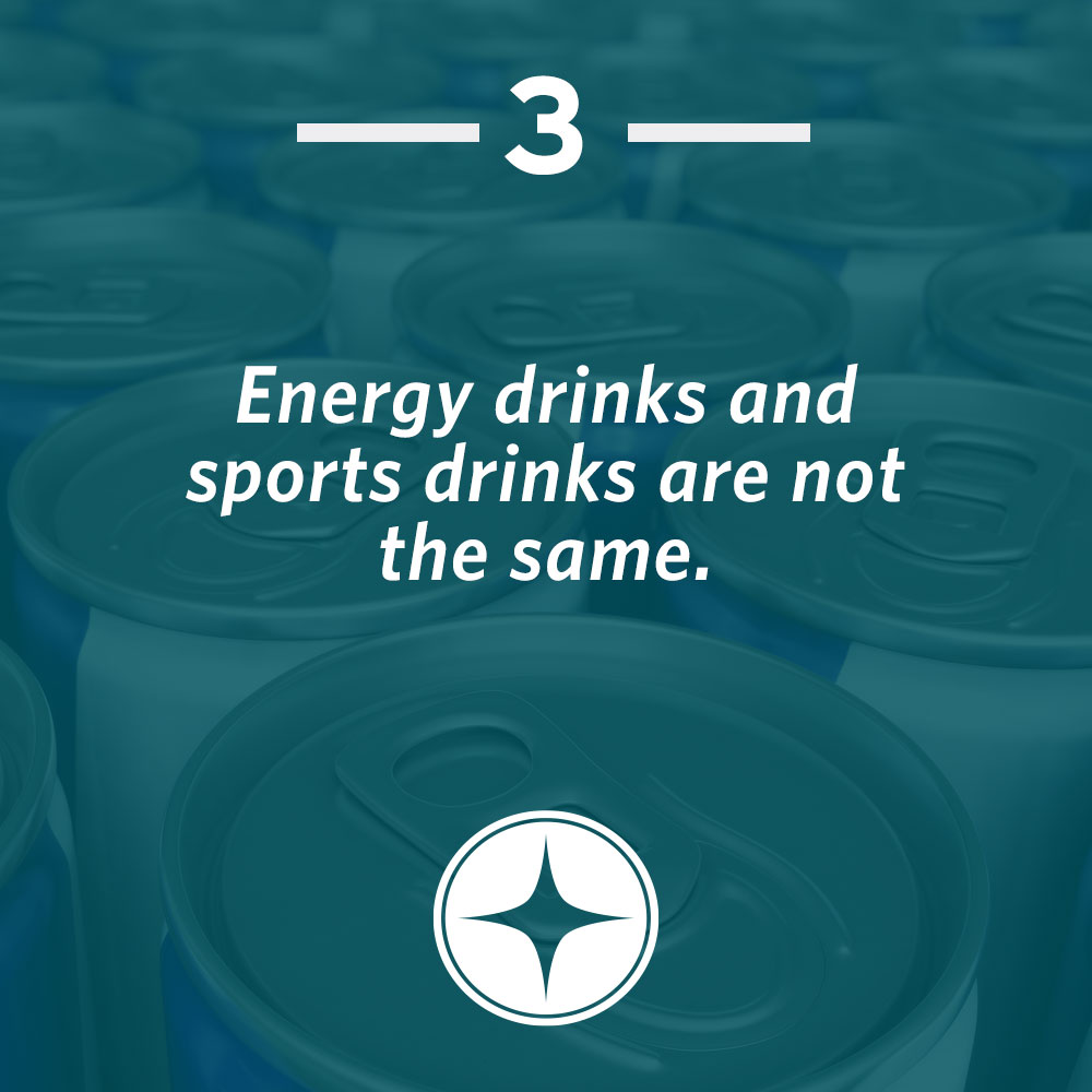 Energy drinks and sports drinks are not the same.