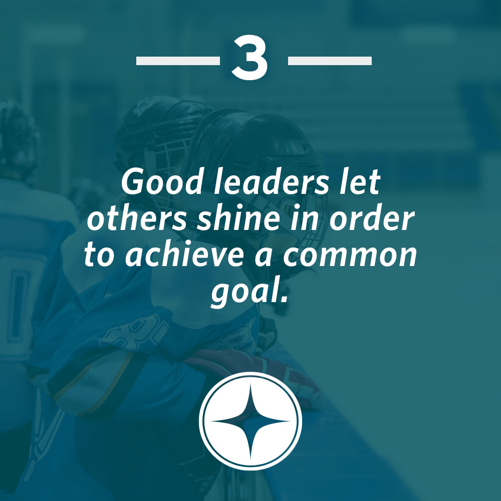 Good leaders let others shine in order to achieve a common goal.
