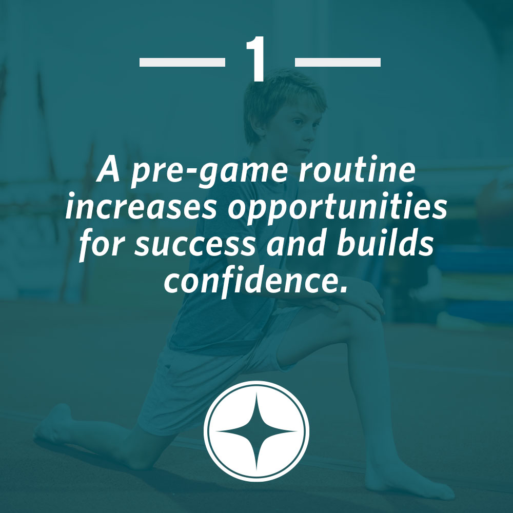 A pre-game routine increases opportunities for success and builds confidence.
